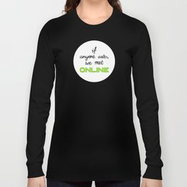 If Anyone Asks, We Met Online (Circle) Long Sleeve T-shirt