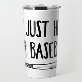 I'm Just Here For Baseball Travel Mug