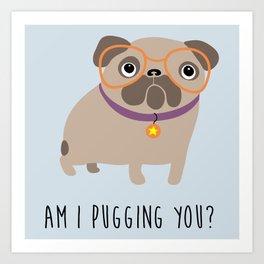 Am I pugging you? Art Print