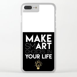 MAKE SMART CHOICES IN YOUR LIFE - motivational quote Clear iPhone Case