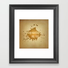 stop wasting my time Framed Art Print