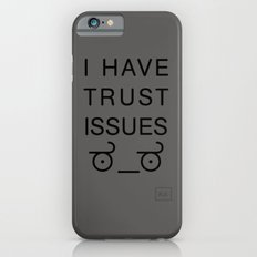 I Have Trust Issues iPhone 6s Slim Case
