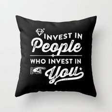 invest in people who invest in you Throw Pillow