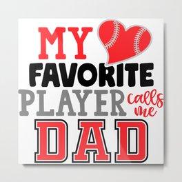 My Favorite Player Calls Me Dad Baseball Metal Print
