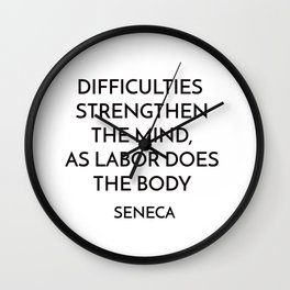 DIFFICULTIES STRENGTHEN THE MIND Seneca Stoic Quote Wall Clock