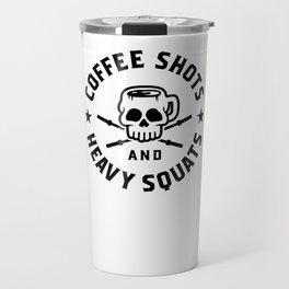 Coffee Shots And Heavy Squats v2 Travel Mug