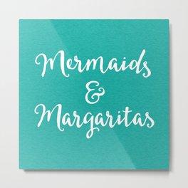Mermaids & Margaritas Funny Quote Metal Print