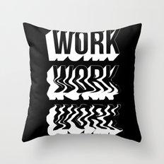 WORK WORK WORK Throw Pillow