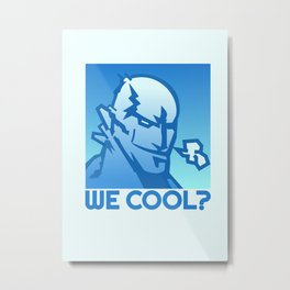 We Cool? Metal Print