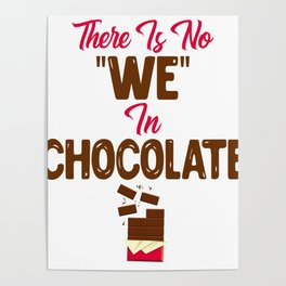 "There Is No ""We"" In Chocolate Lovers Not Sharing design Poster"