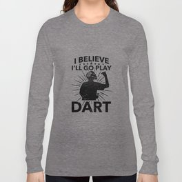 Funny Dart Gift I Believe I Will Go Play Dart  Long Sleeve T-shirt