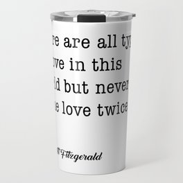F. Scott Fitzgerald quote - There are all types of love in this world Travel Mug