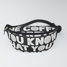 Drink the Coffee and Pretend You Know What You're Doing black and white typography design Fanny Pack