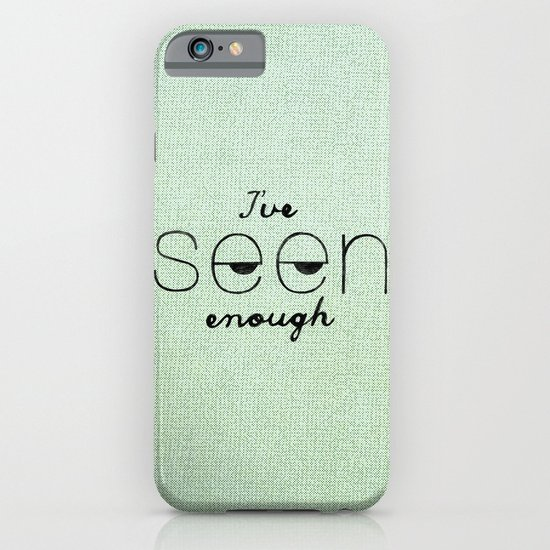 I've Seen Enough. iPhone & iPod Case