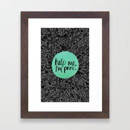 Help Me, I'm Poor. Framed Art Print