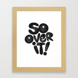 So Over It! Framed Art Print