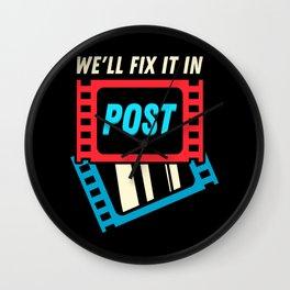 We'll Fix It In Post Wall Clock