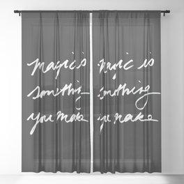 Magic is something you make #2 Sheer Curtain