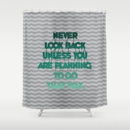 Never look back - Quote Shower Curtain