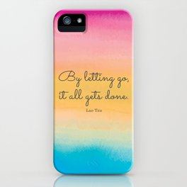 By letting go, it all gets done. Lao Tzu iPhone Case