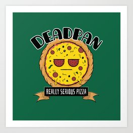 Deadpan - Really Serious Pizza Art Print