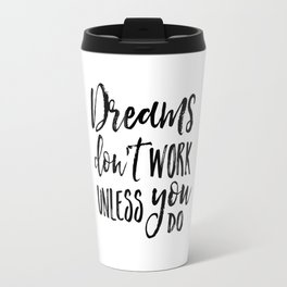 Dreams Don't Work Unless You Do,Motivational Quote,Inspirational Quote,Children Quote,Kids Gift,Nurs Travel Mug