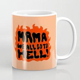 We all go to Hell Coffee Mug