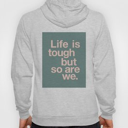 Life is Tough But So Are We Hoody