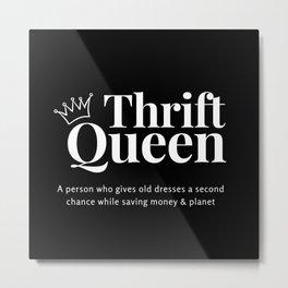 Thrift Queen ( Black&White ) Metal Print
