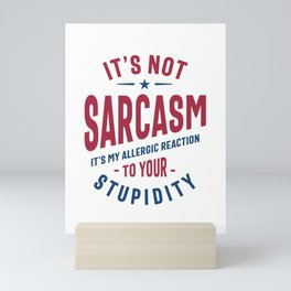 It's Not Sarcasm Funny Quote Gift Mini Art Print