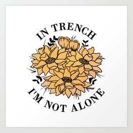 in trench i'm not alone Art Print