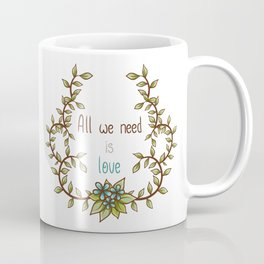 All we need is Love Coffee Mug
