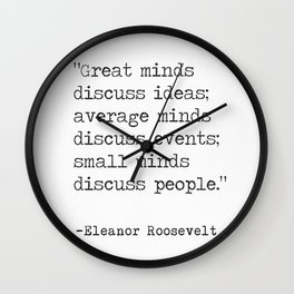 """Great minds discuss ideas..."" Eleanor Roosvelt Wall Clock"
