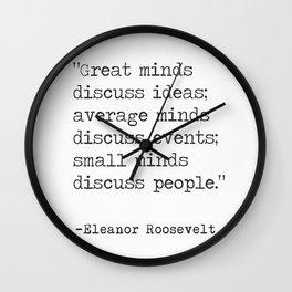 """Great minds discuss ideas..."" Eleanor Roosvelt Wall Clock"