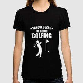 School Sucks I'm Going Golfing Funny Sports T-shirt T-shirt