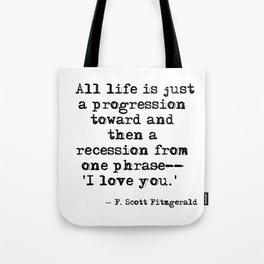 One phrase - I love you - F Scott Fitzgerald quote Tote Bag