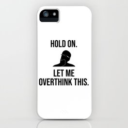 Hold On. Let Me Overthink This. iPhone Case