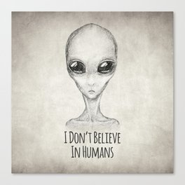 I Don't Believe In Humans Canvas Print