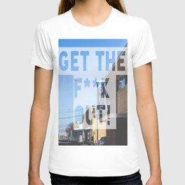 Get the F**k Out!  T-shirt