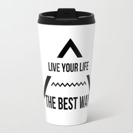 LIVE YOUR LIFE THE BEST WAY Travel Mug