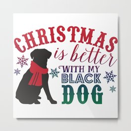 Christmas is Better with My Black Dog Metal Print