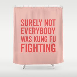 Surely Not Everybody Was Kung Fu Fighting, Quote Shower Curtain