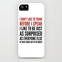 I DON'T LIKE TO THINK BEFORE I SPEAK iPhone Case