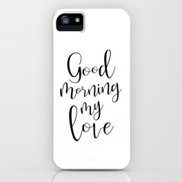 Good Morning My Love - black on white #love #decor #valentines iPhone Case