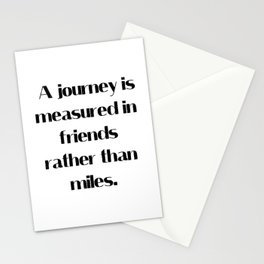 A journey is measured in friends rather than miles Stationery Cards