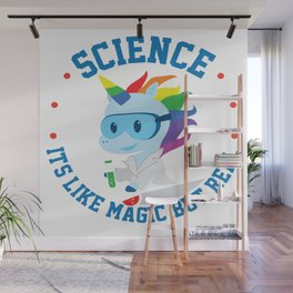Funny Science Is Like Magic But Real Unicorn Gift Wall Mural