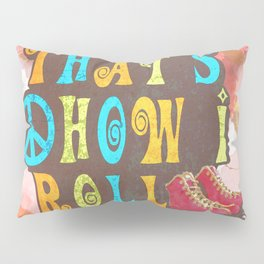 THAT'S HOW I ROLL Pillow Sham