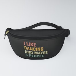 I Like Dancing And Maybe 3 People Retro Hobby Fanny Pack