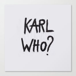 Karl Who? Canvas Print