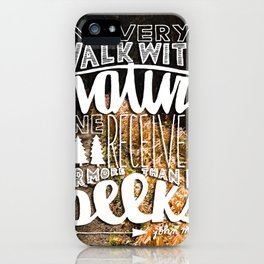 Hand Lettered Walk With Nature John Muir Quote iPhone Case